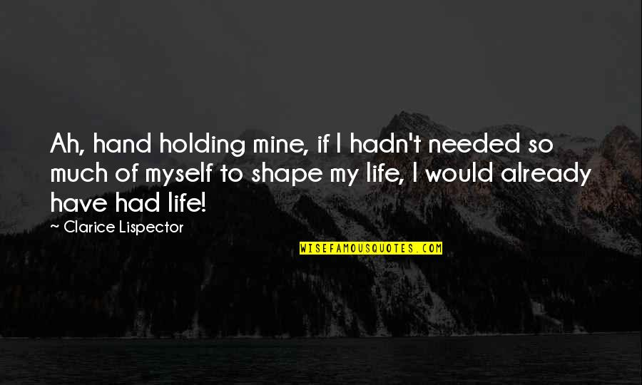 Holding Hand Quotes By Clarice Lispector: Ah, hand holding mine, if I hadn't needed