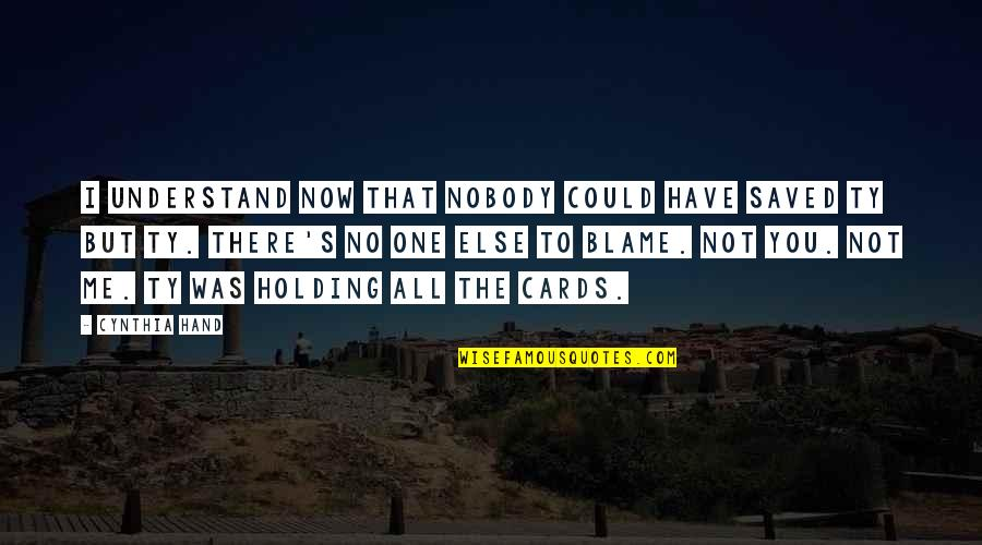 Holding Hand Quotes By Cynthia Hand: I understand now that nobody could have saved
