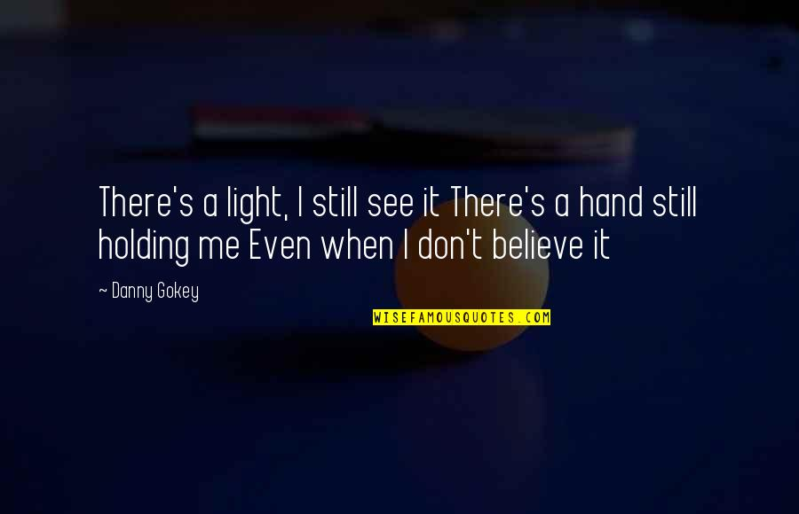 Holding Hand Quotes By Danny Gokey: There's a light, I still see it There's