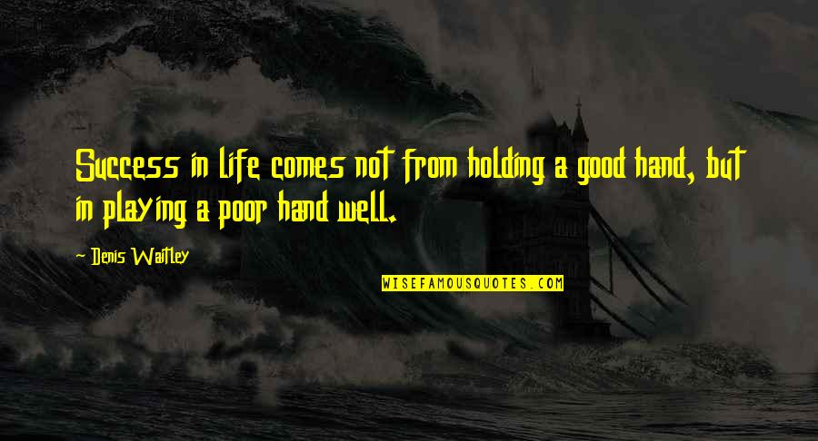 Holding Hand Quotes By Denis Waitley: Success in life comes not from holding a