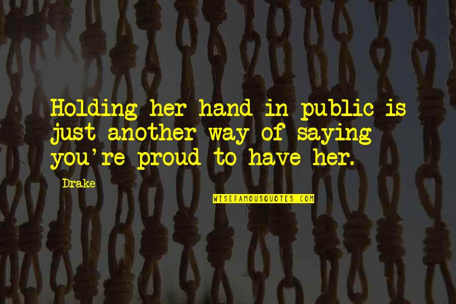 Holding Hand Quotes By Drake: Holding her hand in public is just another
