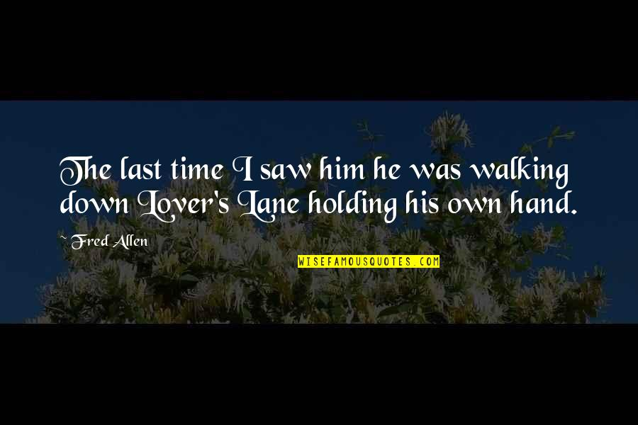 Holding Hand Quotes By Fred Allen: The last time I saw him he was
