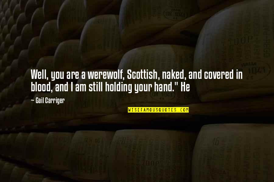 Holding Hand Quotes By Gail Carriger: Well, you are a werewolf, Scottish, naked, and