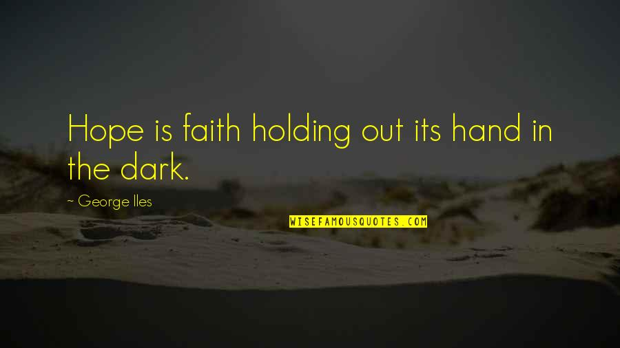 Holding Hand Quotes By George Iles: Hope is faith holding out its hand in