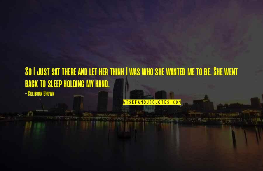 Holding Hand Quotes By Gillibran Brown: So I just sat there and let her
