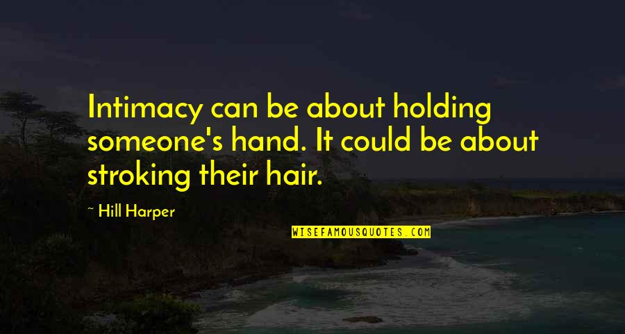 Holding Hand Quotes By Hill Harper: Intimacy can be about holding someone's hand. It