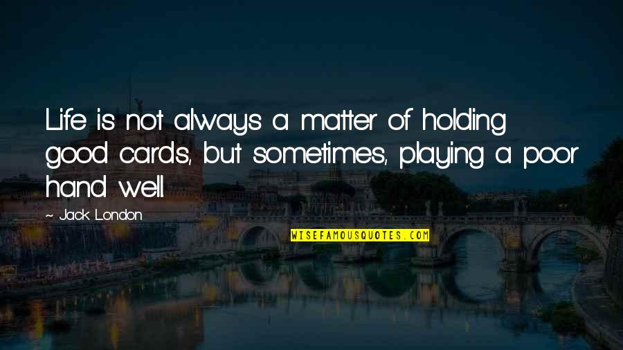 Holding Hand Quotes By Jack London: Life is not always a matter of holding