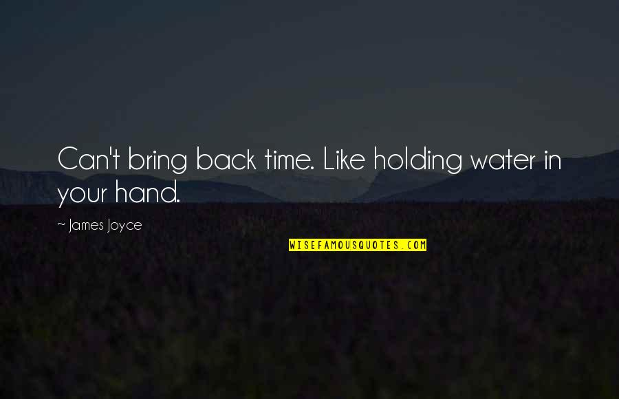 Holding Hand Quotes By James Joyce: Can't bring back time. Like holding water in