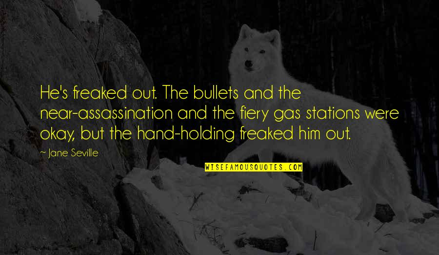 Holding Hand Quotes By Jane Seville: He's freaked out. The bullets and the near-assassination
