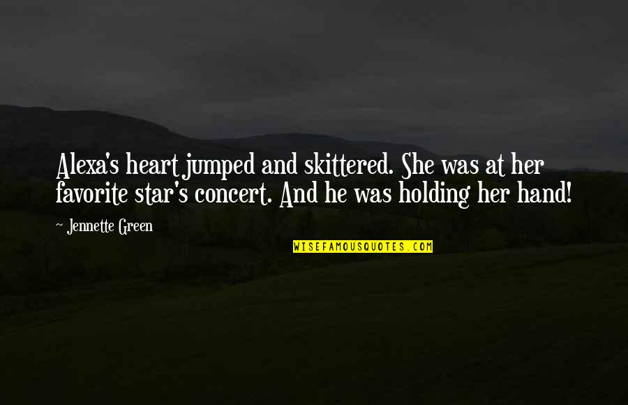 Holding Hand Quotes By Jennette Green: Alexa's heart jumped and skittered. She was at