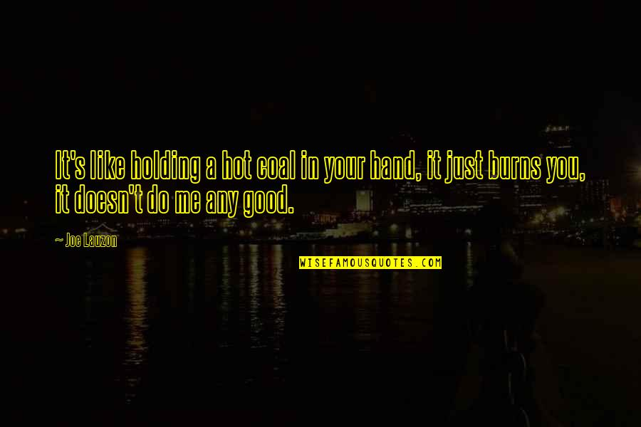 Holding Hand Quotes By Joe Lauzon: It's like holding a hot coal in your
