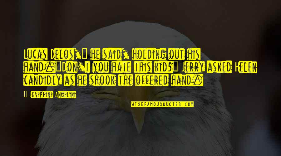 """Holding Hand Quotes By Josephine Angelini: Lucas Delos,"""" he said, holding out his hand.""""Don't"""