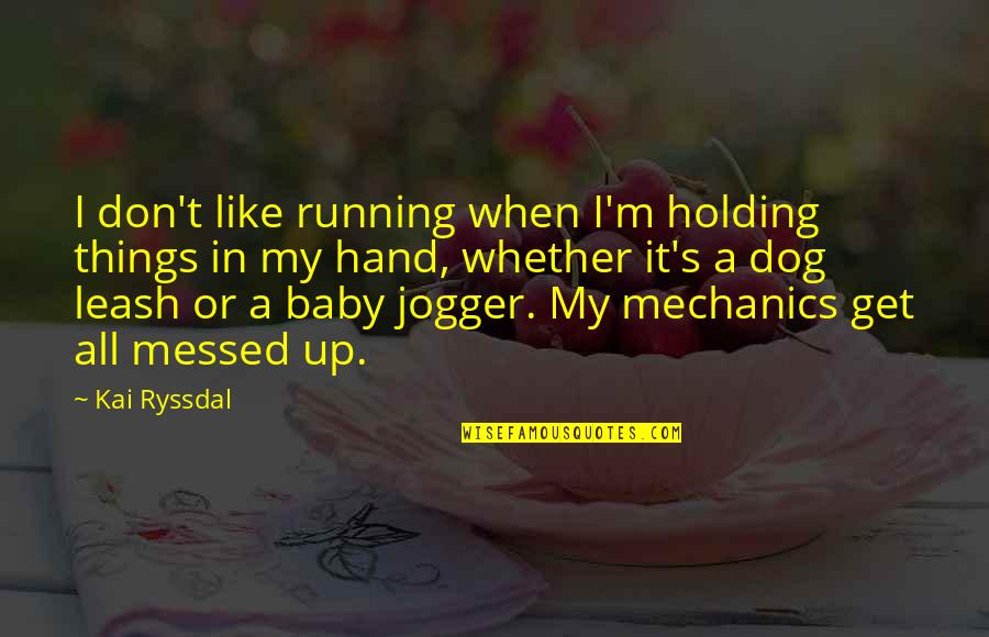 Holding Hand Quotes By Kai Ryssdal: I don't like running when I'm holding things
