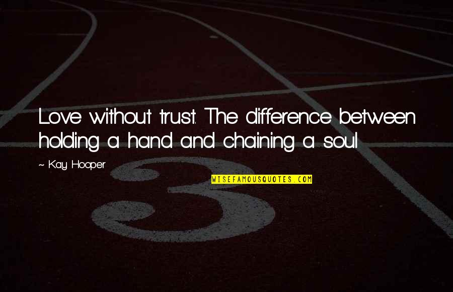 Holding Hand Quotes By Kay Hooper: Love without trust. The difference between holding a