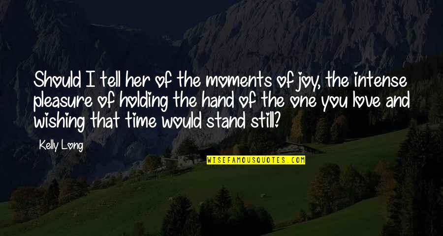 Holding Hand Quotes By Kelly Long: Should I tell her of the moments of