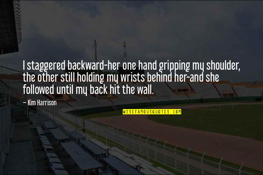 Holding Hand Quotes By Kim Harrison: I staggered backward-her one hand gripping my shoulder,