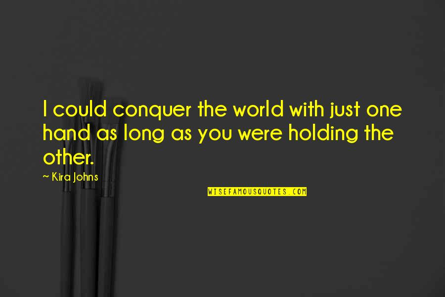 Holding Hand Quotes By Kira Johns: I could conquer the world with just one