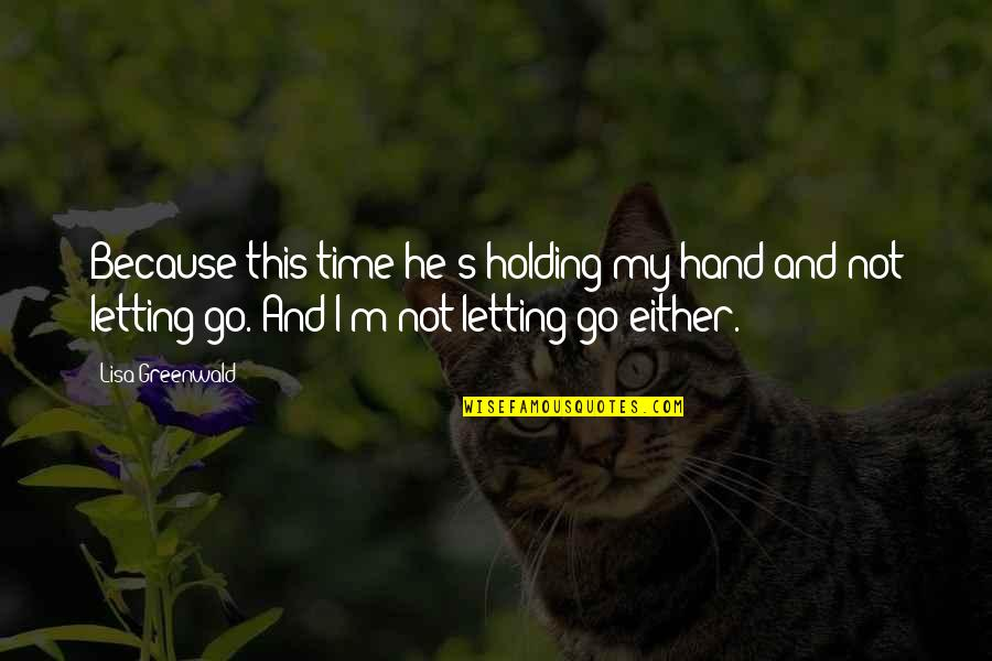 Holding Hand Quotes By Lisa Greenwald: Because this time he's holding my hand and