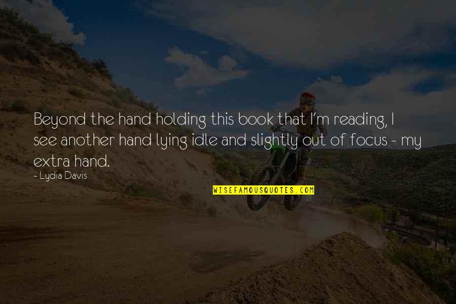 Holding Hand Quotes By Lydia Davis: Beyond the hand holding this book that I'm