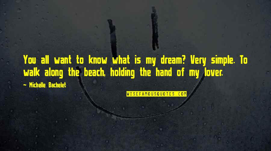 Holding Hand Quotes By Michelle Bachelet: You all want to know what is my