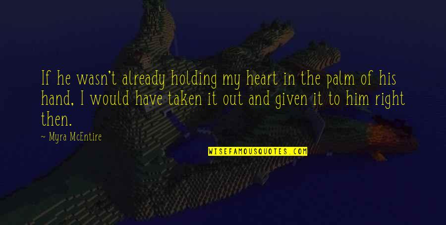 Holding Hand Quotes By Myra McEntire: If he wasn't already holding my heart in