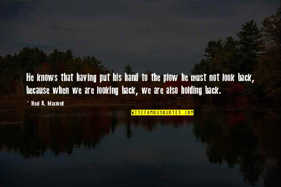 Holding Hand Quotes By Neal A. Maxwell: He knows that having put his hand to