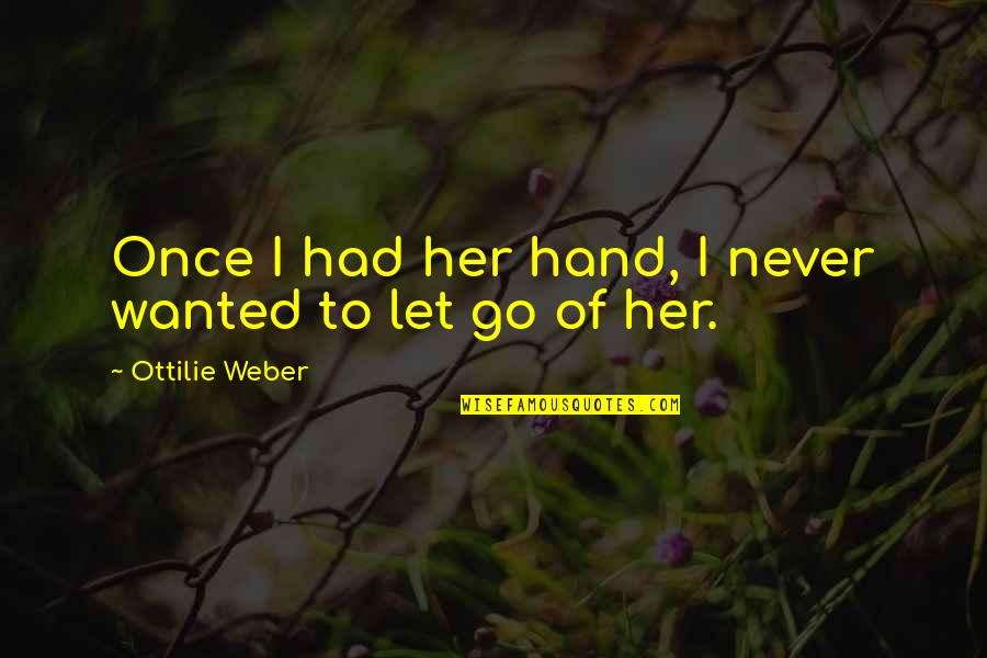 Holding Hand Quotes By Ottilie Weber: Once I had her hand, I never wanted