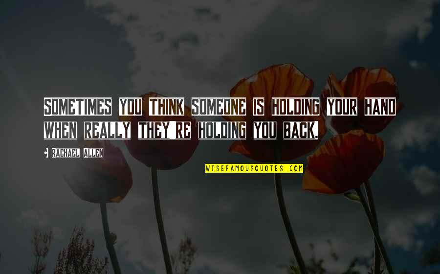 Holding Hand Quotes By Rachael Allen: Sometimes you think someone is holding your hand