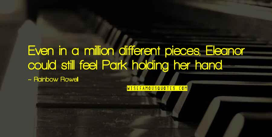 Holding Hand Quotes By Rainbow Rowell: Even in a million different pieces, Eleanor could