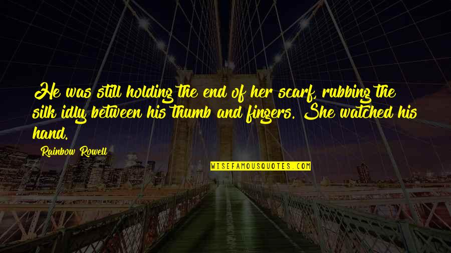 Holding Hand Quotes By Rainbow Rowell: He was still holding the end of her