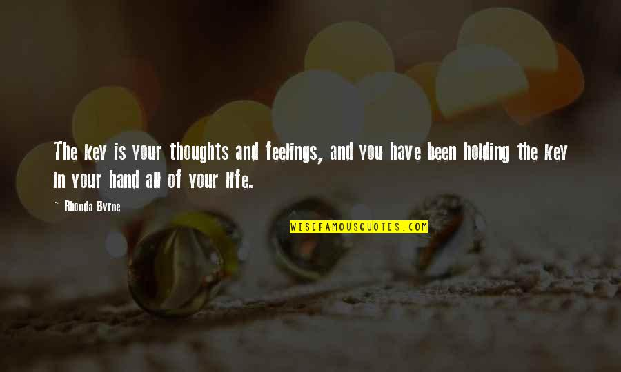 Holding Hand Quotes By Rhonda Byrne: The key is your thoughts and feelings, and