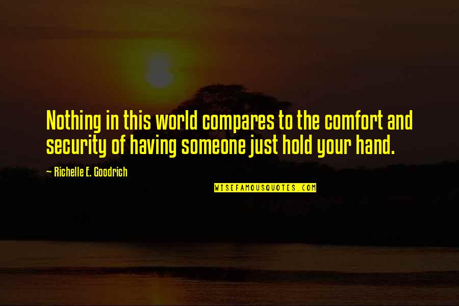 Holding Hand Quotes By Richelle E. Goodrich: Nothing in this world compares to the comfort