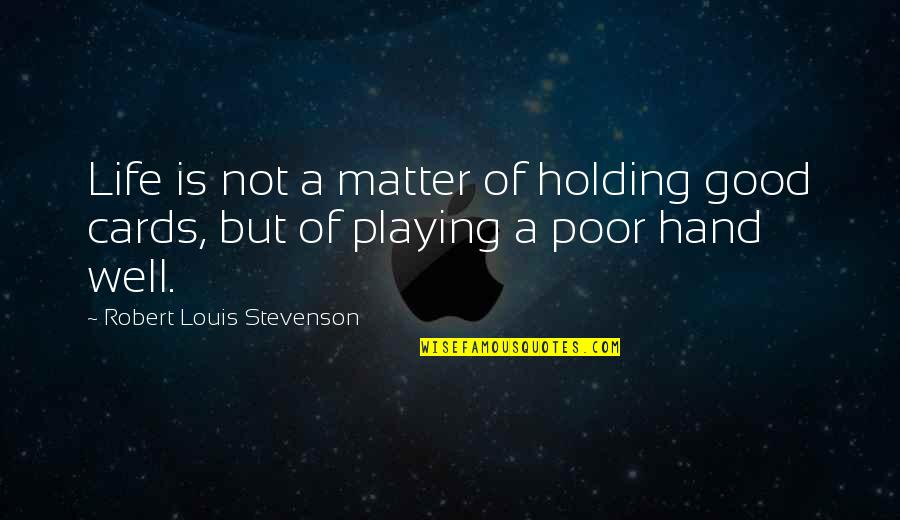 Holding Hand Quotes By Robert Louis Stevenson: Life is not a matter of holding good