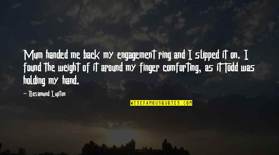 Holding Hand Quotes By Rosamund Lupton: Mum handed me back my engagement ring and