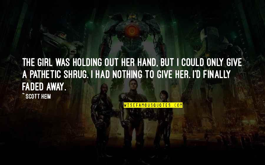 Holding Hand Quotes By Scott Heim: The girl was holding out her hand, but