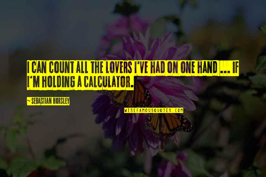 Holding Hand Quotes By Sebastian Horsley: I can count all the lovers I've had