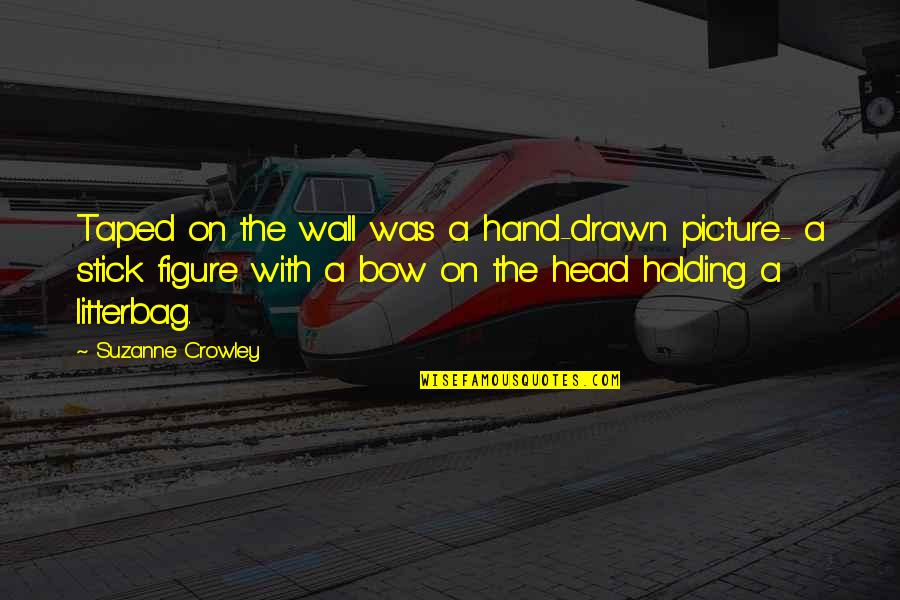 Holding Hand Quotes By Suzanne Crowley: Taped on the wall was a hand-drawn picture-