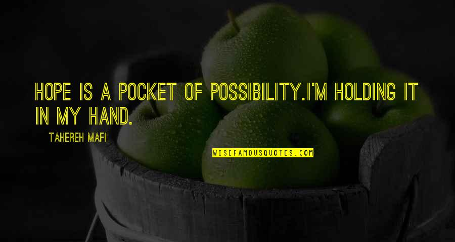 Holding Hand Quotes By Tahereh Mafi: Hope is a pocket of possibility.I'm holding it