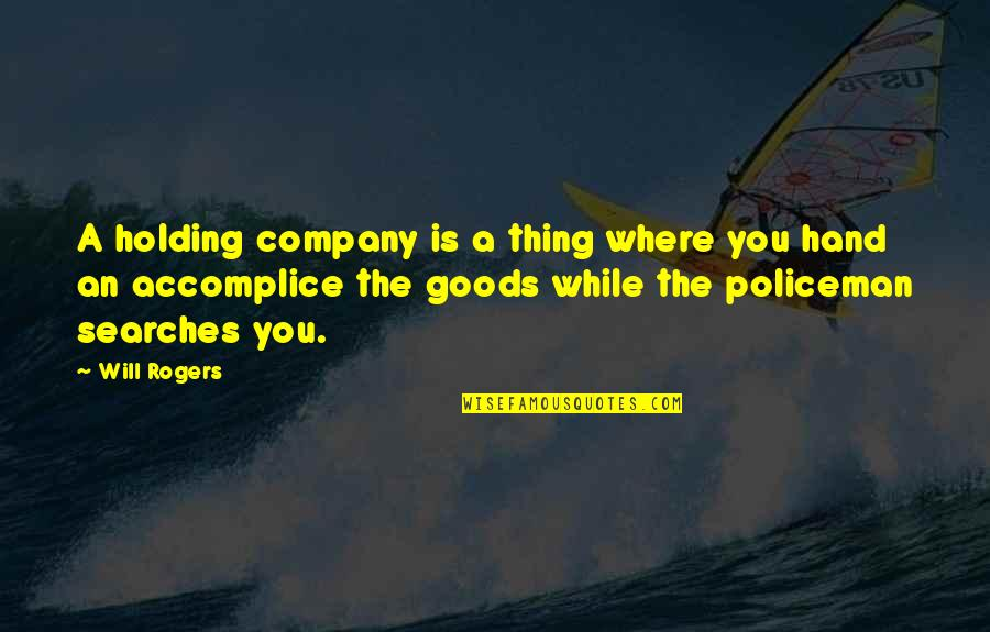 Holding Hand Quotes By Will Rogers: A holding company is a thing where you