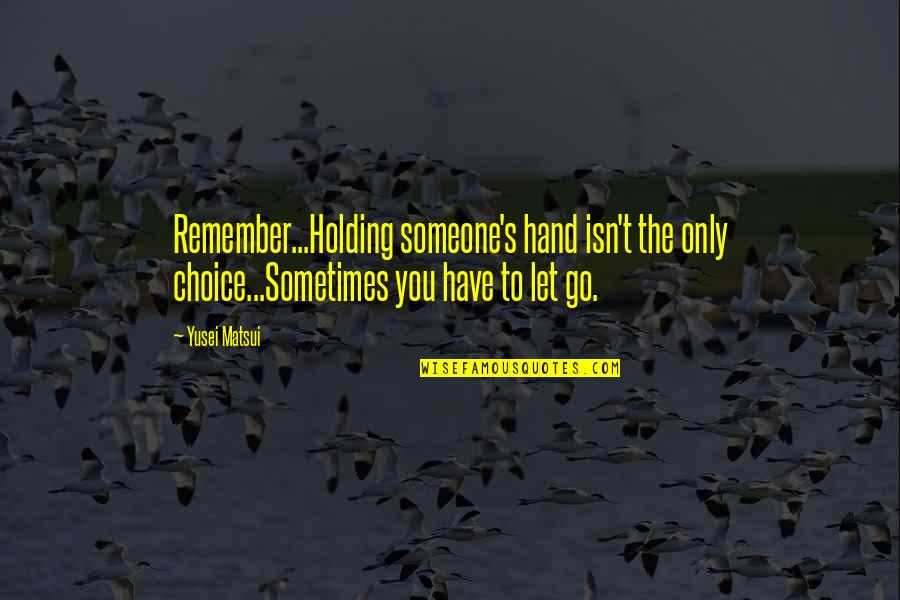 Holding Hand Quotes By Yusei Matsui: Remember...Holding someone's hand isn't the only choice...Sometimes you