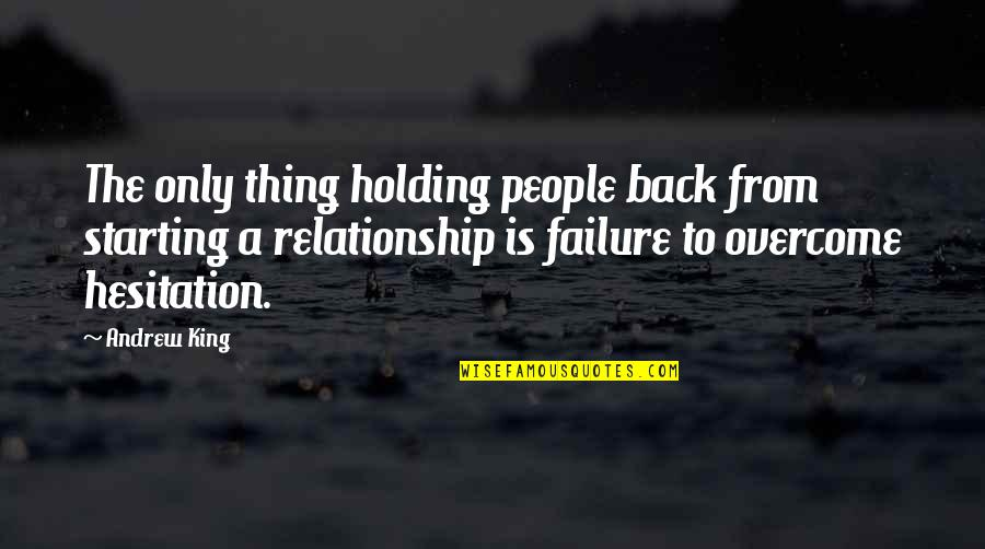 Holding On To A Relationship Quotes By Andrew King: The only thing holding people back from starting