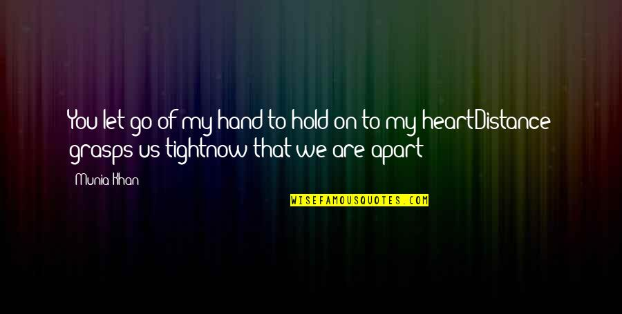Holding On To A Relationship Quotes By Munia Khan: You let go of my hand to hold