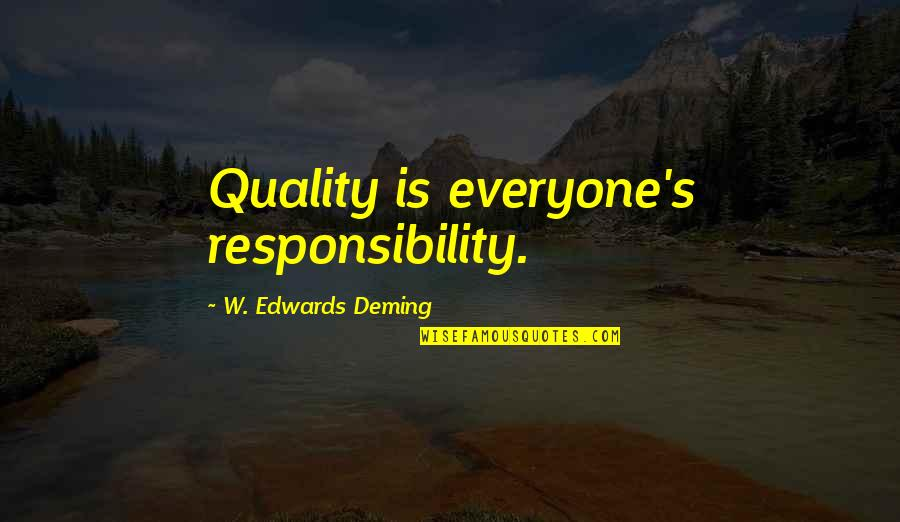 Holding On To A Relationship Quotes By W. Edwards Deming: Quality is everyone's responsibility.