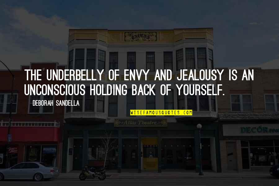 Holding Your Feelings In Quotes By Deborah Sandella: The underbelly of envy and jealousy is an