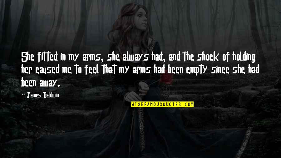 Holding Your Feelings In Quotes By James Baldwin: She fitted in my arms, she always had,