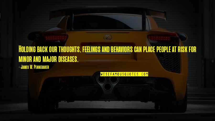 Holding Your Feelings In Quotes By James W. Pennebaker: Holding back our thoughts, feelings and behaviors can