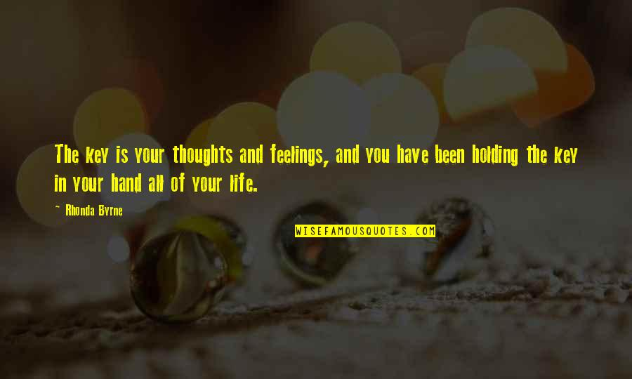 Holding Your Feelings In Quotes By Rhonda Byrne: The key is your thoughts and feelings, and
