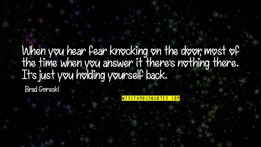 Holding Yourself Back Quotes By Brad Goreski: When you hear fear knocking on the door,