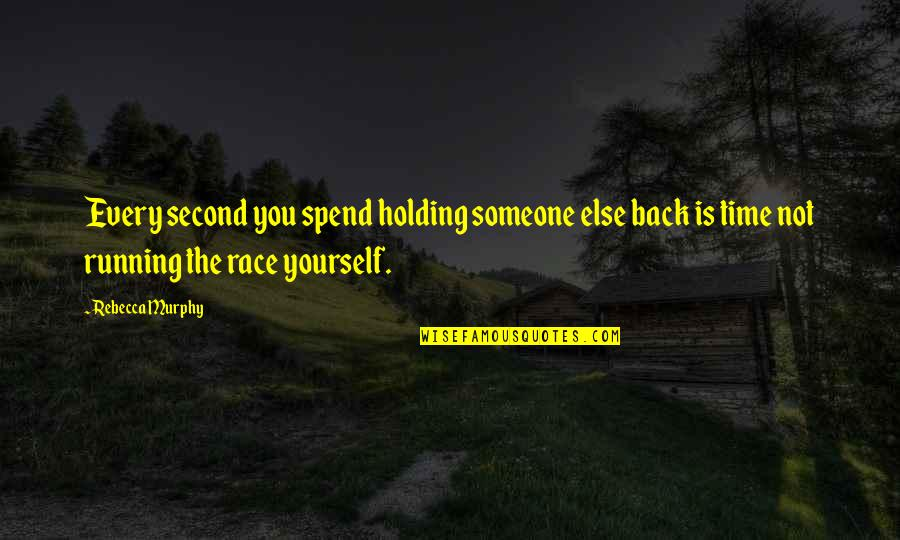 Holding Yourself Back Quotes By Rebecca Murphy: Every second you spend holding someone else back