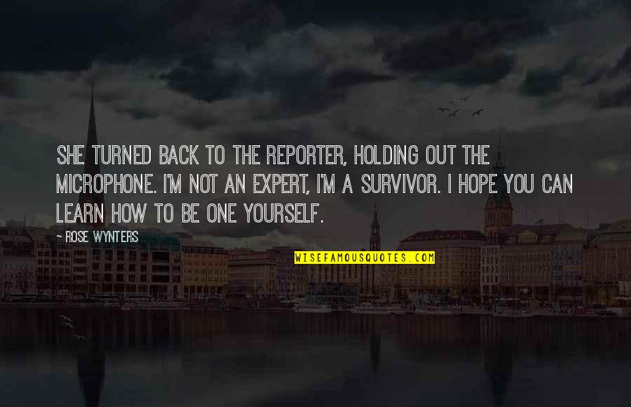 Holding Yourself Back Quotes By Rose Wynters: She turned back to the reporter, holding out